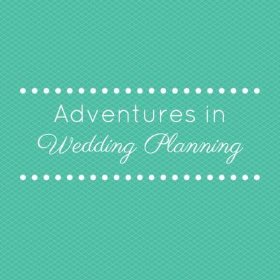 Adventures in Wedding Planning